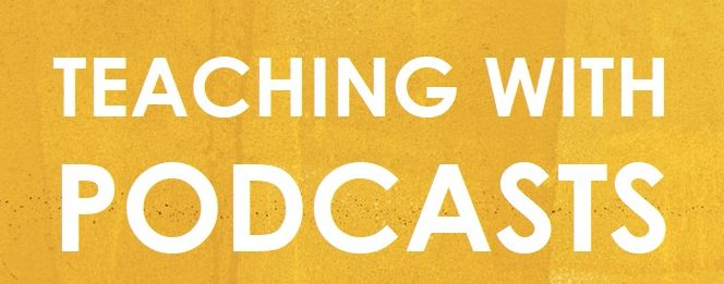 Teaching with Podcasts